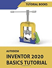 Autodesk Inventor 2020 Basics Tutorial: Sketching, Part Modeling, Assemblies, Drawing, Sheet Metal, and Model-Based Dimensioning