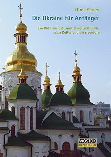 Die Ukraine für Anfänger: Ein Blick auf das Land, seine Geschichte, seine Kultur und die Nachbarn
