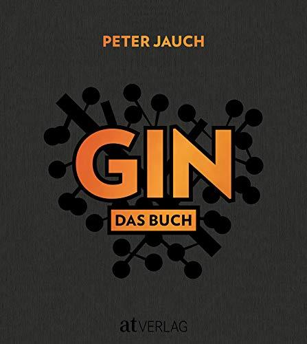 GIN: Das Buch. Herstellung Genuss Kultur.