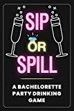 Sip or Spill - Bachelorette Party Game: An Adult Drinking Game for Brides to Be