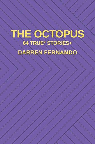 The Octopus: 64 True* Stories+