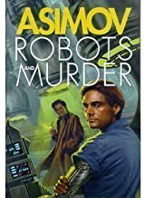 Robots and Murder: The Caves of Steel/ The Naked Sun/ Robots of Dawn