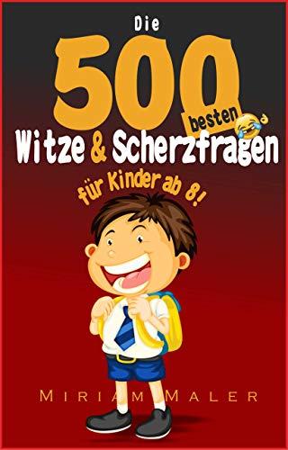 Die 500 besten Witze und Scherzfragen für Kinder: Witzebuch Kinder ab 8 Jahren (Kinderwitze 1)