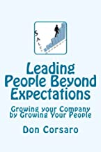 Leading People Beyond Expectations: Growing your Company by Growing Your People