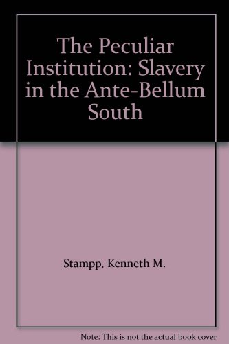 The Peculiar Institution: Slavery in the Ante-Bellum South