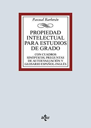 Propiedad Intelectual para estudios de grado: Con cuadros sinópticos, preguntas de autoevaluación y glosario español-inglés