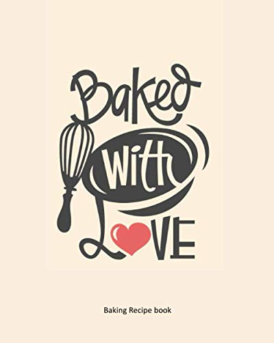 Baking with love---Baking Recipe Book: 8x10 blank Recipe baking notebook for Kids, Teenagers, Teens, Beginner or any person who love or interesting ... for ingredients, prep time oven temp etc.