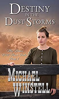 Destiny in the Dust Storms (My Name Will Never Fade Book 1) by [Michael Winstell]