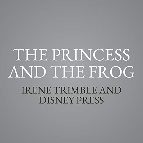 The Princess and the Frog                   By:                                                                                                                                 Irene Trimble,                                                                                        Disney Press                               Narrated by:                                                                                                                                 Cherise Boothe                      Length: 2 hrs and 29 mins     Not rated yet     Overall 0.0