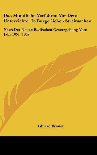 Das Mundliche Verfahren VOR Dem Unterrichter in Burgerlichen Streitsachen: Nach Der Neuen Badischen Gesetzgebung Vom Jahr 1851 (1852)