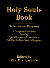 HOLY SOULS BOOK - Reflections on Purgatory. A Complete Prayer-book Including Special Prayers and Devotions in Behalf of the Poor Souls in Purgatory