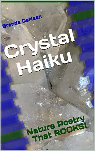 Book: Crystal Haiku: Nature Poetry That ROCKS! by Brenda DeHaan