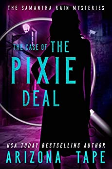 The Case Of The Pixie Deal (Samantha Rain Mysteries Book 2) by [Arizona Tape]