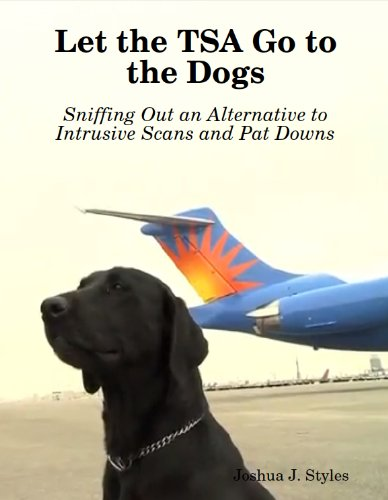 Let the TSA Go to the Dogs: Sniffing Out an Alternative to Intrusive Scans and Pat Downs (English Edition)