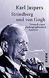 Strindberg und van Gogh: Versuch einer pathographischen Analyse - Karl Jaspers