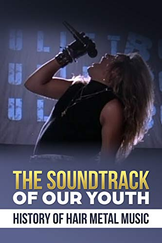 Soundtrack of Our Youth: History of Hair Metal Music (English Edition)