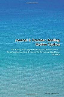 Journal & Tracker: Healing Murine Typhus: The 30 Day Raw Vegan Plant-Based Detoxification & Regeneration Journal & Tracker for Reversing Conditions. Journal 2