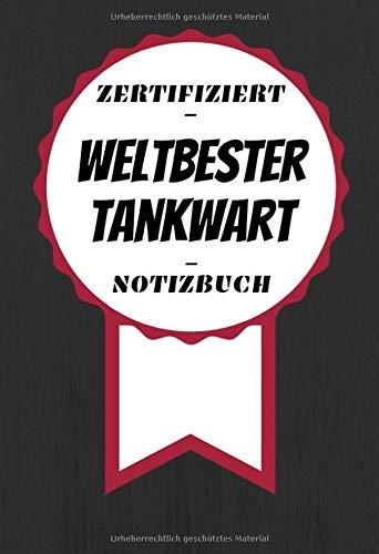 Notizbuch - Zertifiziert - Weltbester - Tankwart: Kreatives Tagebuch | A5 Format | Coole Geschenkidee | Liniert