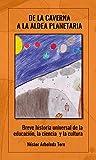 De la caverna a la aldea planetaria: Breve historia universal de la educación, la ciencia y la cultura