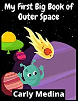 My First Big Book of Outer Space: 100+ Fantastic Outer Space Coloring Pictures For Kids Ages 4-12
