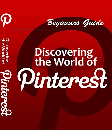 Discovering The World Of Pinterest: Beginners Guide Pinterest (English Edition)