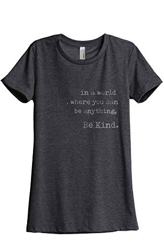 in A World Where You Can Be Anything Be Kind Women's Fashion Relaxed T-Shirt Tee Charcoal Grey Medium