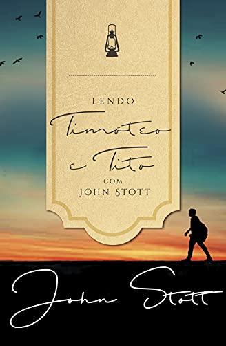 Lendo Timóteo e Tito com John Stott (Lendo a Bíblia com John Stott Livro 5)