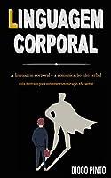 Linguagem Corporal: A linguagem corporal e a comunicação não verbal (Guia ilustrado para entender comunicação não verbal)