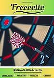 Freccette Diario di allenamento: Libro di esercizi per progredire | Sport e passione per la Freccette | Libro per bambini o adulti | Allenamento e apprendimento, libro di sport |