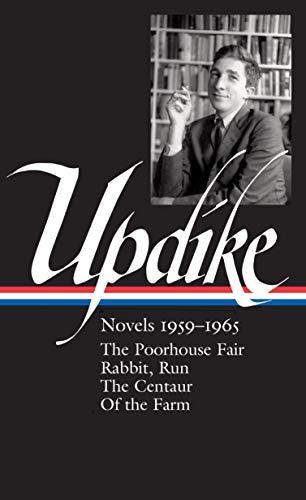 John Updike: Novels 1959-1965 (LOA #311): The Poorhouse Fair / Rabbit, Run / The Centaur / Of the Farm (Library of America John Updike Edition)