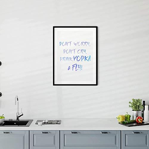 Maak je geen zorgen, niet huilen, drinken wodka & vliegen! - Typografie Print Zwart frame zonder montage A4