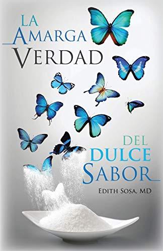 La Amarga Verdad del Dulce Sabor (Spanish Edition)