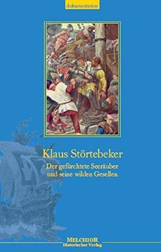 Klaus Störtebeker. Der gefürchtete Seeräuber und seine wilden Gesellen