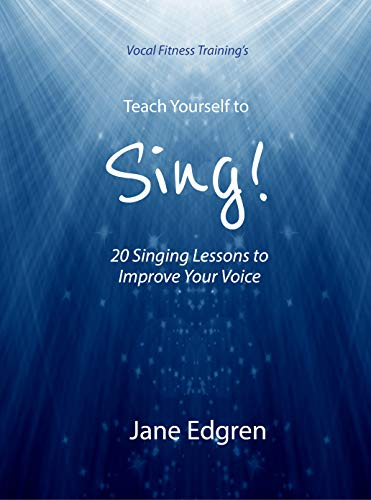 Vocal Fitness Training's Teach Yourself to Sing!: 20 Singing Lessons to Improve Your Voice (Book, Online Audio, Instructional Videos and Interactive Practice Plans) (English Edition)