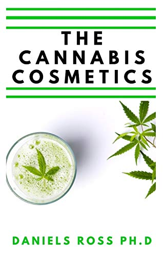 THE CANNABIS COSMETICS: Easy Guide On Ussing Cannabis for Body,Skin , Beauty and Overall Body Grooming