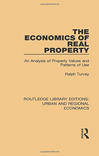 Compare Textbook Prices for The Economics of Real Property: An Analysis of Property Values and Patterns of Use Routledge Library Editions: Urban and Regional Economics 1 Edition ISBN 9781138102576 by Turvey, Ralph