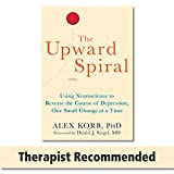 The Upward Spiral Using Neuroscience to Reverse the Course of Depression One Small Change at a Time