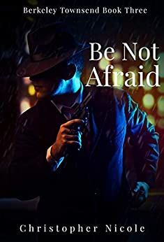 Be Not Afraid (Berkeley Townsend Book 3) by [Christopher Nicole]