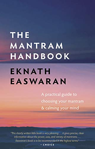 The Mantram Handbook: A Practical Guide to Choosing Your Mantram and Calming Your...