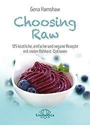 Choosing Raw: 125 vegane und Rohkost-Rezepte