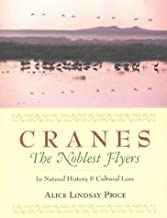 Cranes--The Noblest Flyers: In Natural History and Cultural Lore