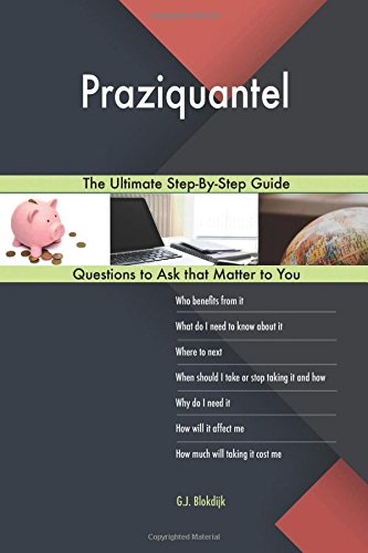 Praziquantel; The Ultimate Step-By-Step Guide