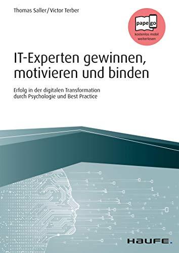 IT-Experten gewinnen, motivieren und binden: Erfolg in der digitalen Transformation...