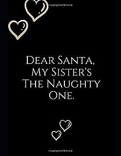 Dear Santa, My Sister's ~: Notebook Perfect for Gifts. Merry & Bright-Festive As Fuck secret santa Ralph olivia Bitch Jingle Balls Unicorn Valaries ... Girlfriend Aunty Grandma Paa Boys Bf Gf.