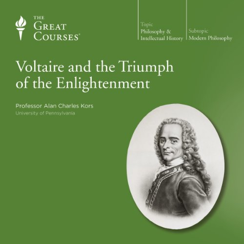 Voltaire and the Triumph of the Enlightenment                   By:                                                                                                                                 Alan Charles Kors,                                                                                        The Great Courses                               Narrated by:                                                                                                                                 Alan Charles Kors                      Length: 6 hrs and 13 mins     182 ratings     Overall 4.6