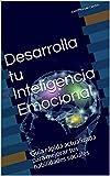 Desarrolla tu Inteligencia Emocional: Guia rápida actualizada para mejorar tus habilidades sociales