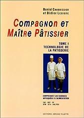 Compagnon et maître pâtissier, tome 1 - Technologie de la patisserie de Daniel Chaboissier
