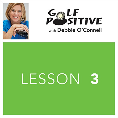 Golf Positive: Lesson 3                   By:                                                                                                                                 Debbie O'Connell                               Narrated by:                                                                                                                                 Debbie O'Connell                      Length: 5 mins     2 ratings     Overall 3.0