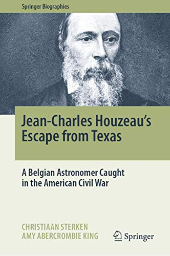 Jean-Charles Houzeau's Escape from Texas: A Belgian Astronomer Caught in the American Civil War (Springer Biographies) (English Edition)