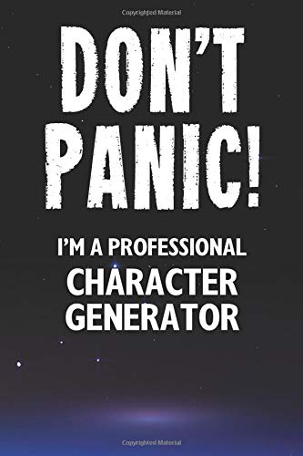 Don\'t Panic! I\'m A Professional Character Generator: Customized 100 Page Lined Notebook Journal Gift For A Busy Character Generator : Far Better Than A Throw Away Greeting Card.